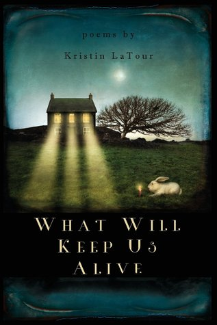 What-Will-Keep-Us-Alive-by-Kristin-LaTour